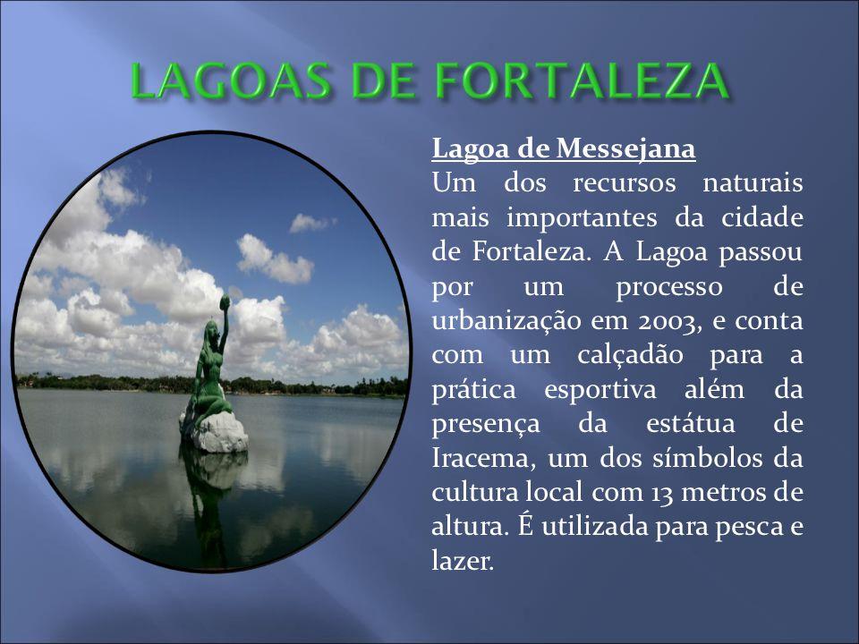 Lagoa de Messejana Um dos recursos naturais mais importantes da cidade de Fortaleza. A Lagoa passou por um processo de urbanização em 2003, e conta co