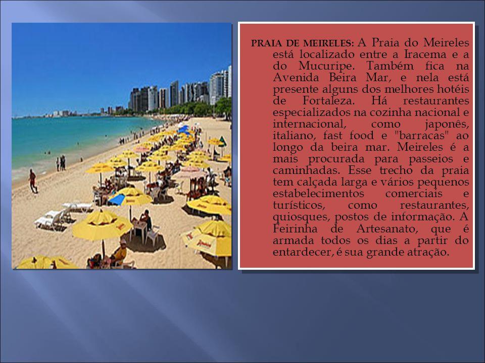 PRAIA DE MEIRELES: A Praia do Meireles está localizado entre a Iracema e a do Mucuripe. Também fica na Avenida Beira Mar, e nela está presente alguns