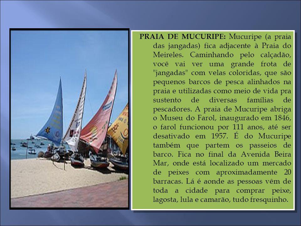 PRAIA DE MUCURIPE: Mucuripe (a praia das jangadas) fica adjacente à Praia do Meireles. Caminhando pelo calçadão, você vai ver uma grande frota de