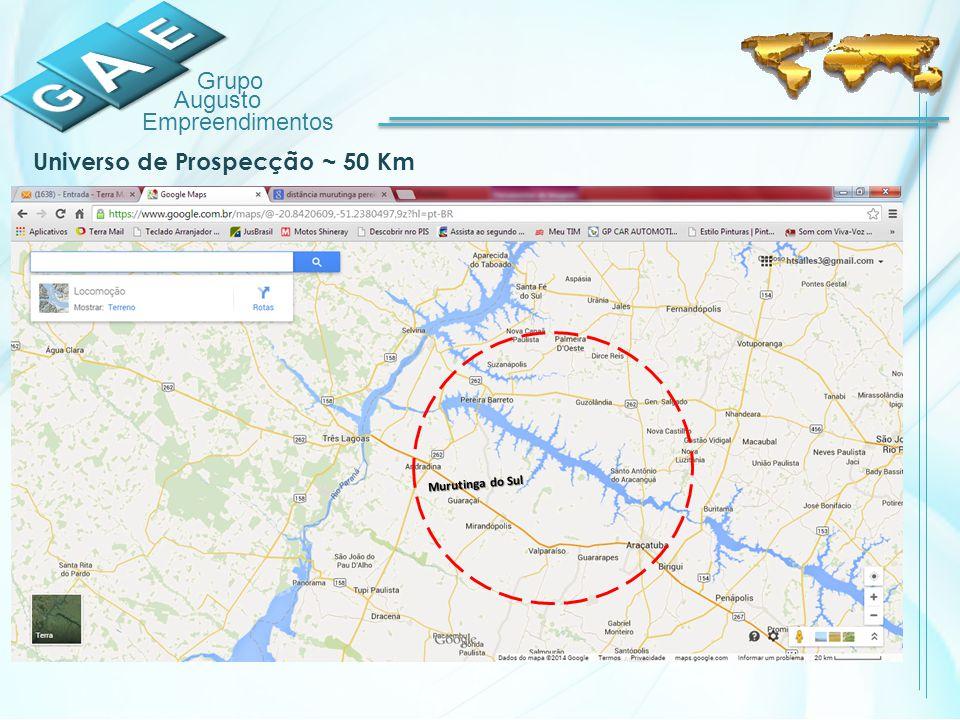 Grupo Augusto Empreendimentos Universo de Prospecção ~ 50 Km Murutinga do Sul
