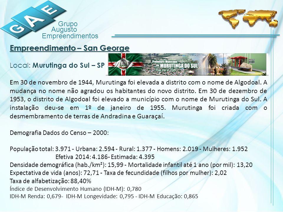 Grupo Augusto Empreendimentos Empreendimento – San George Local: Murutinga do Sul – SP Em 30 de novembro de 1944, Murutinga foi elevada a distrito com o nome de Algodoal.