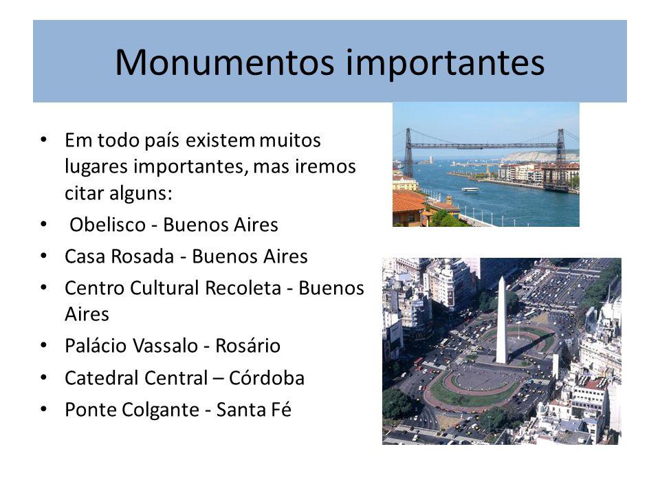 Monumentos importantes Em todo país existem muitos lugares importantes, mas iremos citar alguns: Obelisco - Buenos Aires Casa Rosada - Buenos Aires Ce