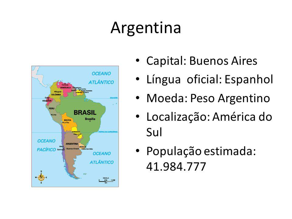Argentina Capital: Buenos Aires Língua oficial: Espanhol Moeda: Peso Argentino Localização: América do Sul População estimada: 41.984.777