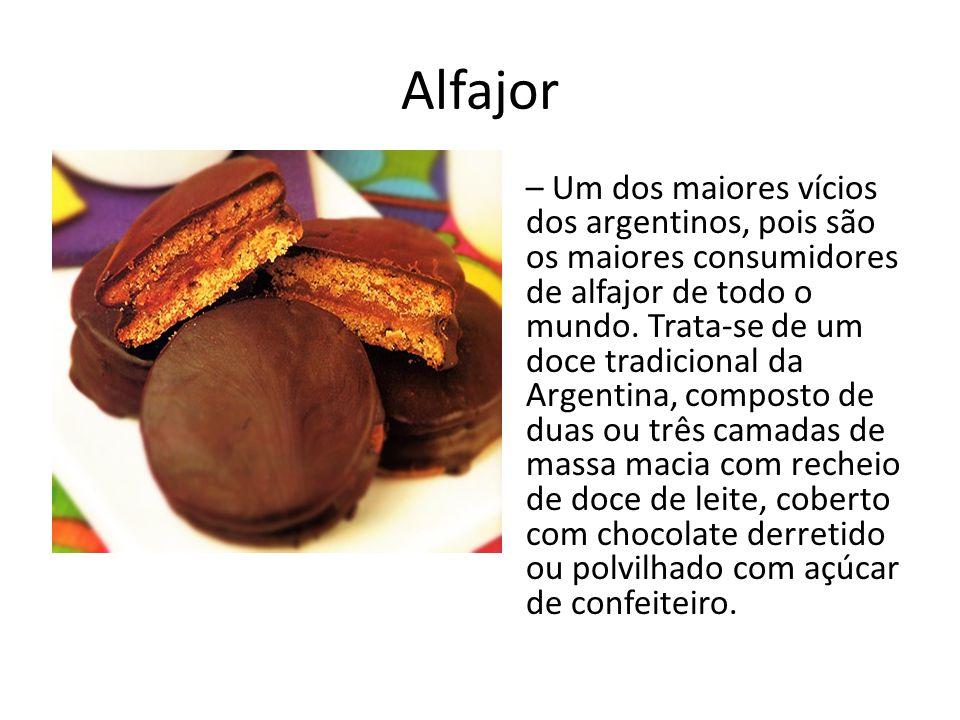 Alfajor – Um dos maiores vícios dos argentinos, pois são os maiores consumidores de alfajor de todo o mundo. Trata-se de um doce tradicional da Argent