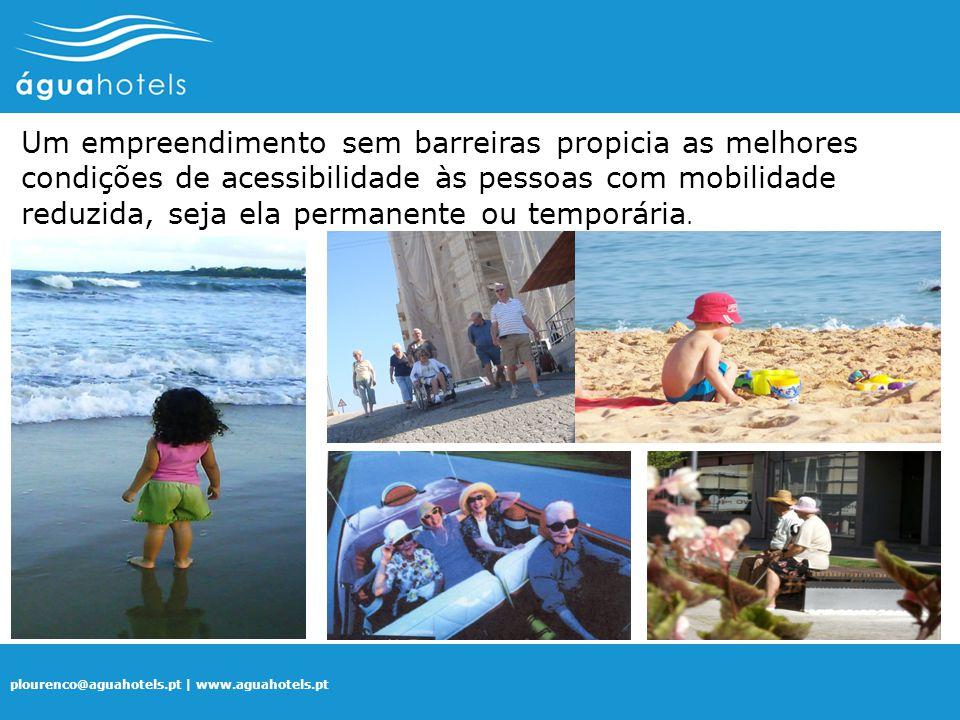 plourenco@aguahotels.pt | www.aguahotels.pt Um empreendimento sem barreiras propicia as melhores condições de acessibilidade às pessoas com mobilidade