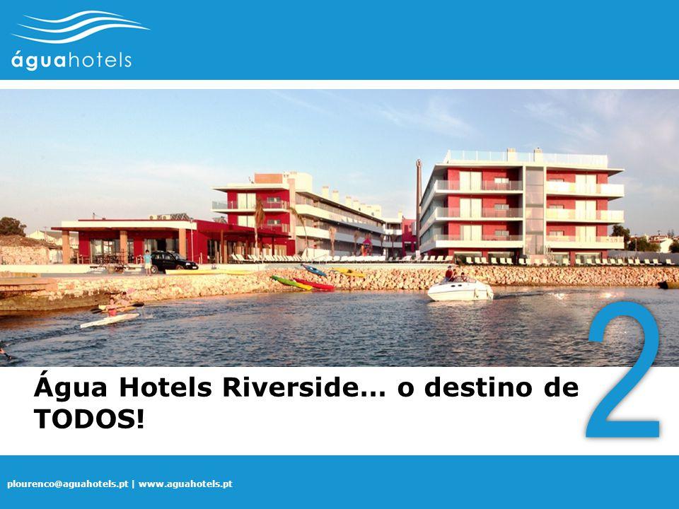 plourenco@aguahotels.pt | www.aguahotels.pt Água Hotels Riverside… o destino de TODOS! 2