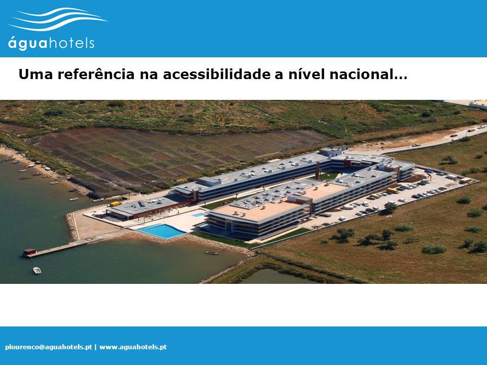 plourenco@aguahotels.pt | www.aguahotels.pt Uma referência na acessibilidade a nível nacional…