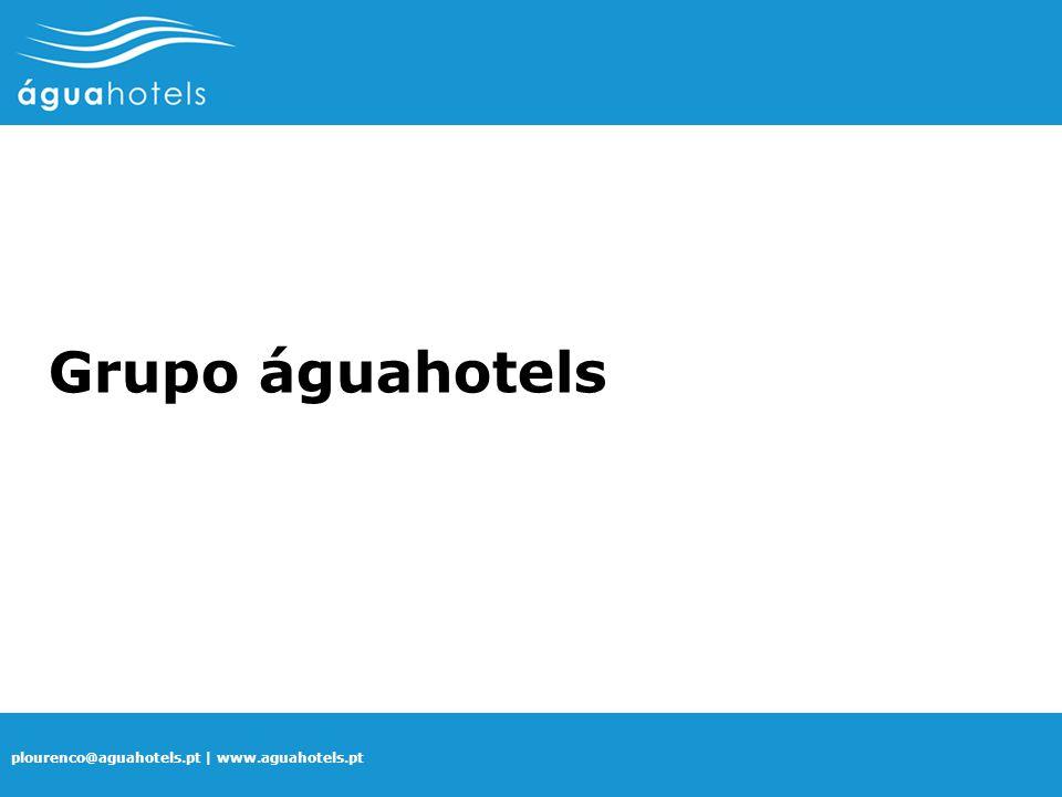 plourenco@aguahotels.pt | www.aguahotels.pt Grupo águahotels