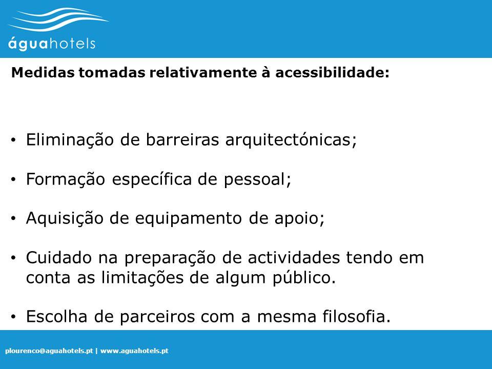 plourenco@aguahotels.pt | www.aguahotels.pt Medidas tomadas relativamente à acessibilidade: Eliminação de barreiras arquitectónicas; Formação específi