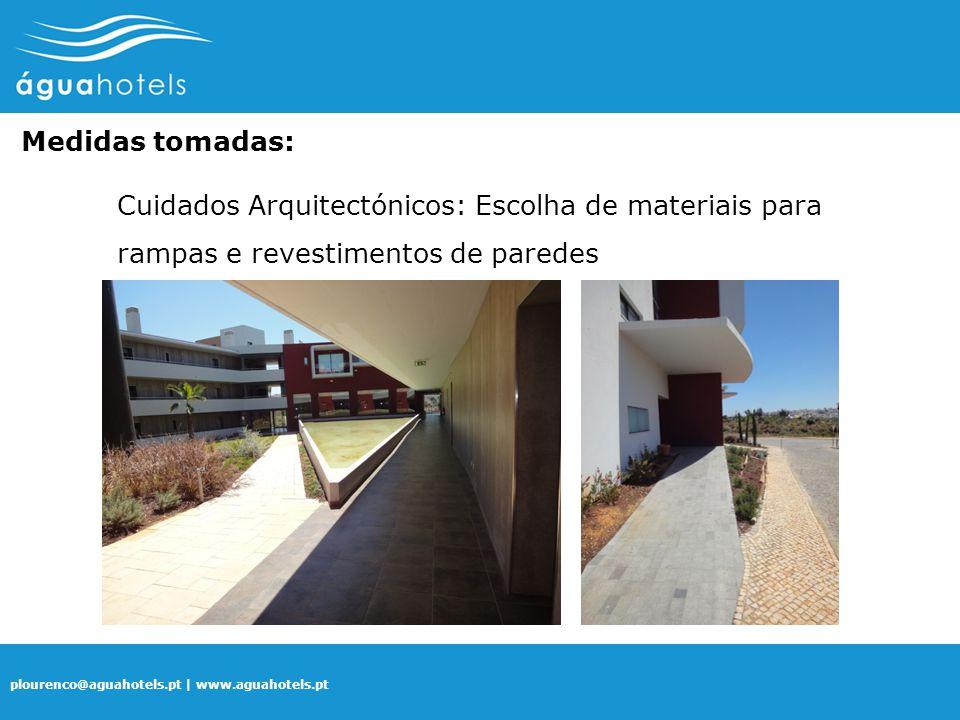 plourenco@aguahotels.pt | www.aguahotels.pt Medidas tomadas: Cuidados Arquitectónicos: Escolha de materiais para rampas e revestimentos de paredes