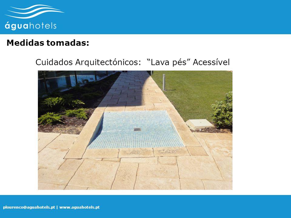 "plourenco@aguahotels.pt | www.aguahotels.pt Medidas tomadas: Cuidados Arquitectónicos: ""Lava pés"" Acessível"