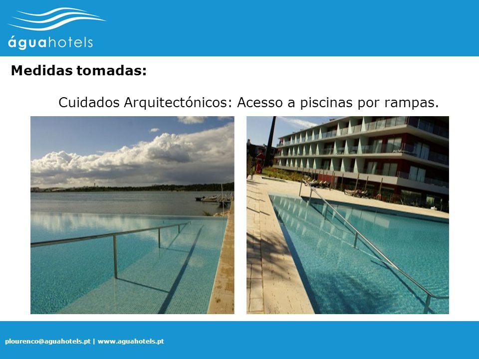 plourenco@aguahotels.pt | www.aguahotels.pt Medidas tomadas: Cuidados Arquitectónicos: Acesso a piscinas por rampas.