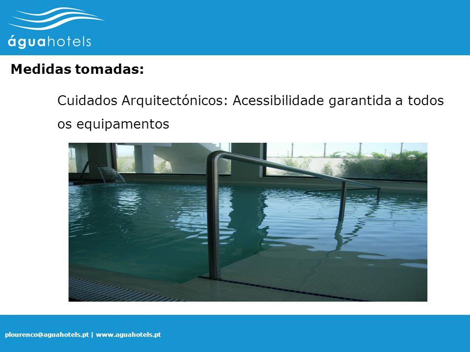 plourenco@aguahotels.pt | www.aguahotels.pt Medidas tomadas: Cuidados Arquitectónicos: Acessibilidade garantida a todos os equipamentos