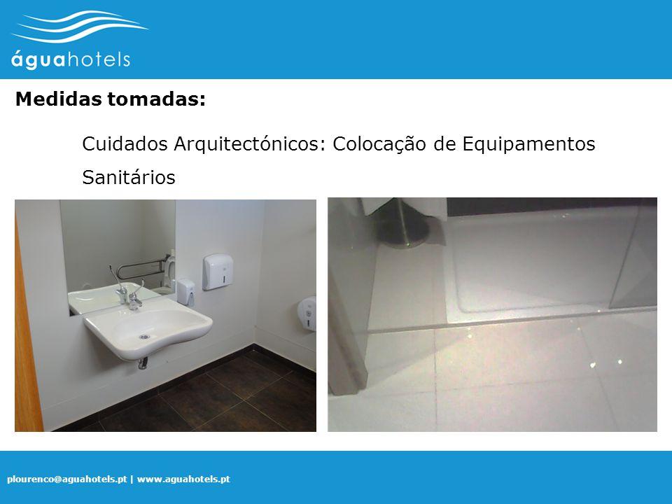 plourenco@aguahotels.pt | www.aguahotels.pt Medidas tomadas: Cuidados Arquitectónicos: Colocação de Equipamentos Sanitários