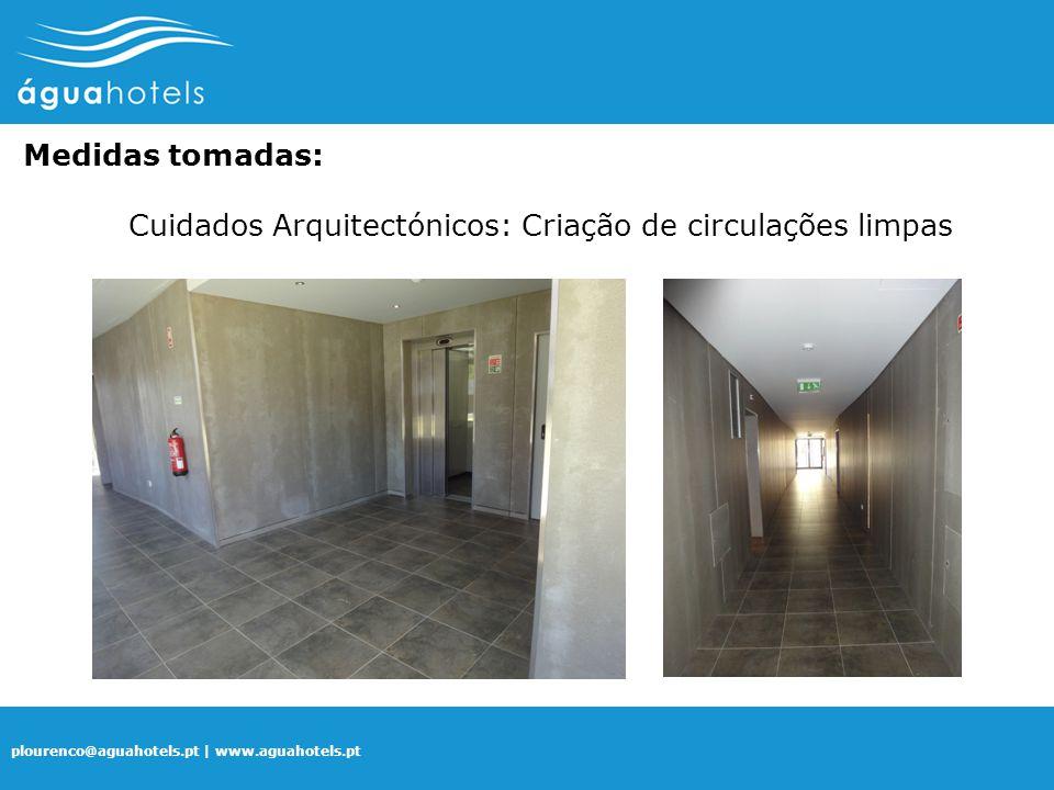 plourenco@aguahotels.pt | www.aguahotels.pt Medidas tomadas: Cuidados Arquitectónicos: Criação de circulações limpas