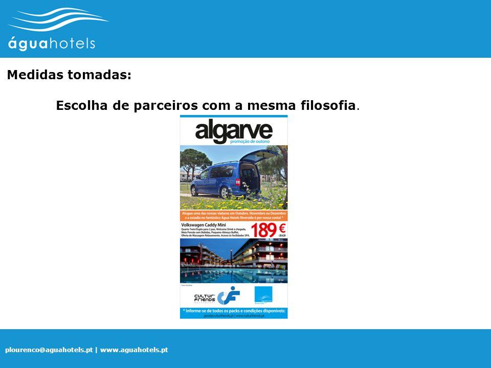 plourenco@aguahotels.pt | www.aguahotels.pt Medidas tomadas: Escolha de parceiros com a mesma filosofia.