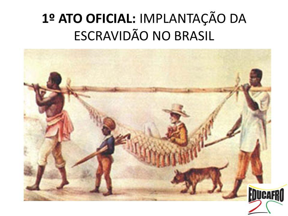 1º ATO OFICIAL: IMPLANTAÇÃO DA ESCRAVIDÃO NO BRASIL