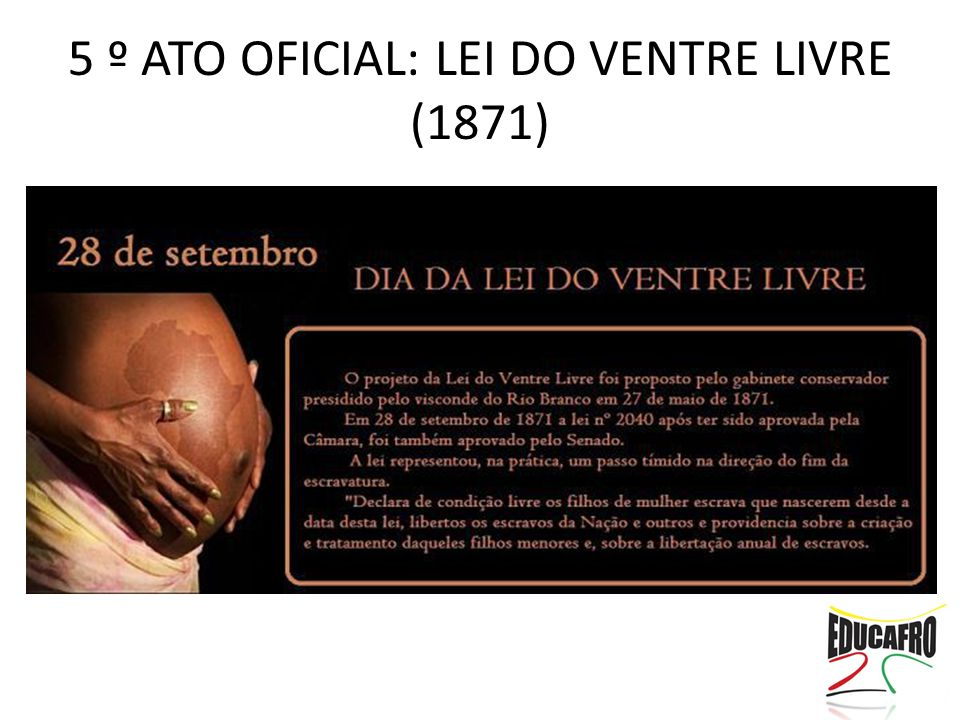 5 º ATO OFICIAL: LEI DO VENTRE LIVRE (1871)