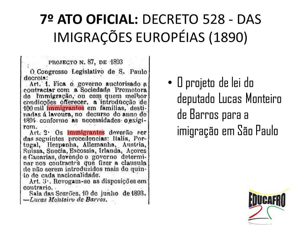 7º ATO OFICIAL: DECRETO 528 - DAS IMIGRAÇÕES EUROPÉIAS (1890) O projeto de lei do deputado Lucas Monteiro de Barros para a imigração em São Paulo