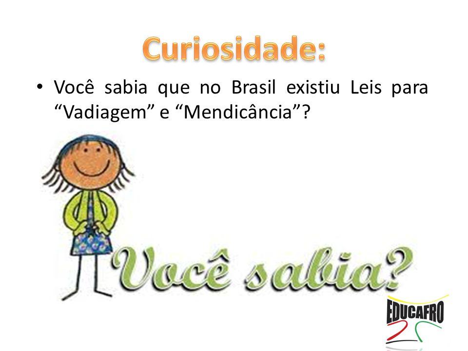 """Você sabia que no Brasil existiu Leis para """"Vadiagem"""" e """"Mendicância""""?"""