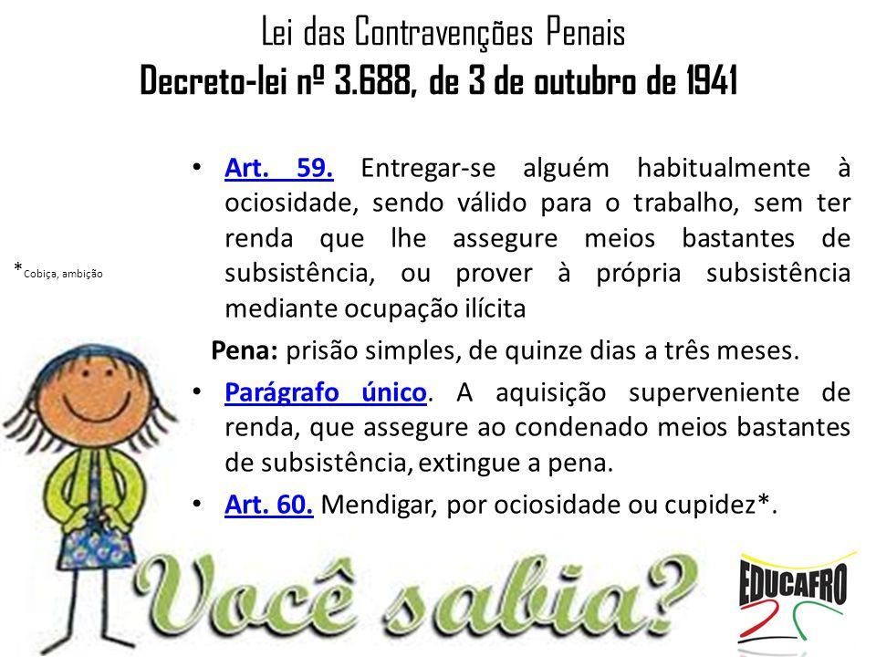 Lei das Contravenções Penais Decreto-lei nº 3.688, de 3 de outubro de 1941 Art. 59. Entregar-se alguém habitualmente à ociosidade, sendo válido para o
