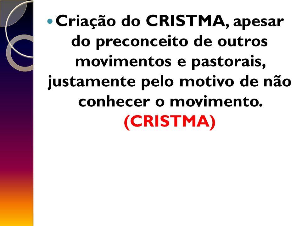 Criação do CRISTMA, apesar do preconceito de outros movimentos e pastorais, justamente pelo motivo de não conhecer o movimento.