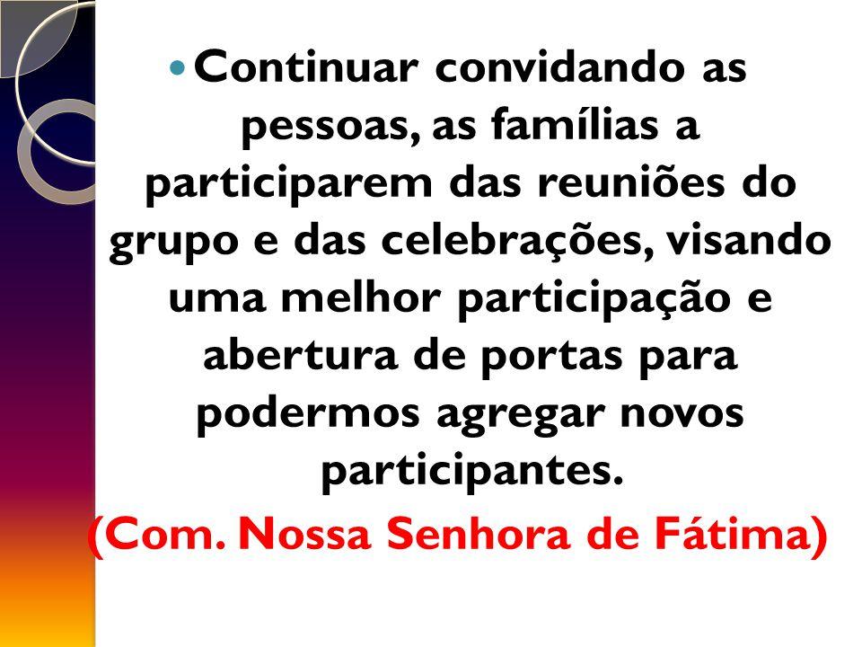 Continuar convidando as pessoas, as famílias a participarem das reuniões do grupo e das celebrações, visando uma melhor participação e abertura de portas para podermos agregar novos participantes.