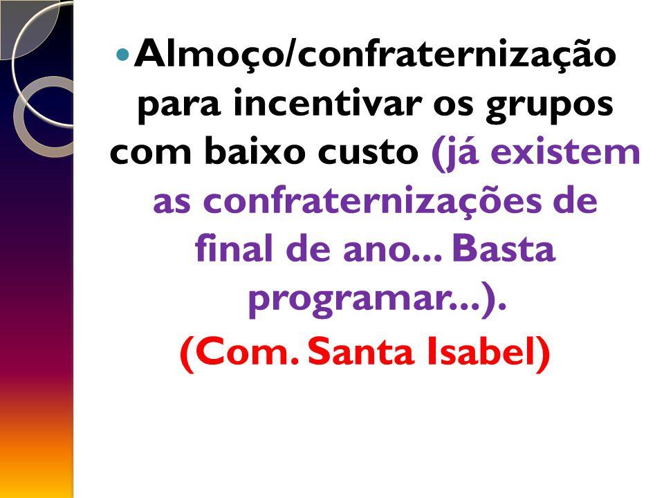 Almoço/confraternização para incentivar os grupos com baixo custo (já existem as confraternizações de final de ano...