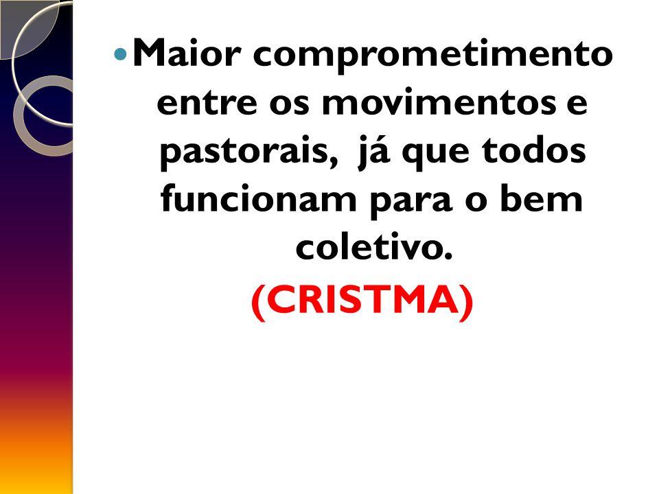Maior comprometimento entre os movimentos e pastorais, já que todos funcionam para o bem coletivo.
