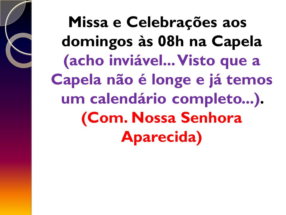 Missa e Celebrações aos domingos às 08h na Capela (acho inviável...