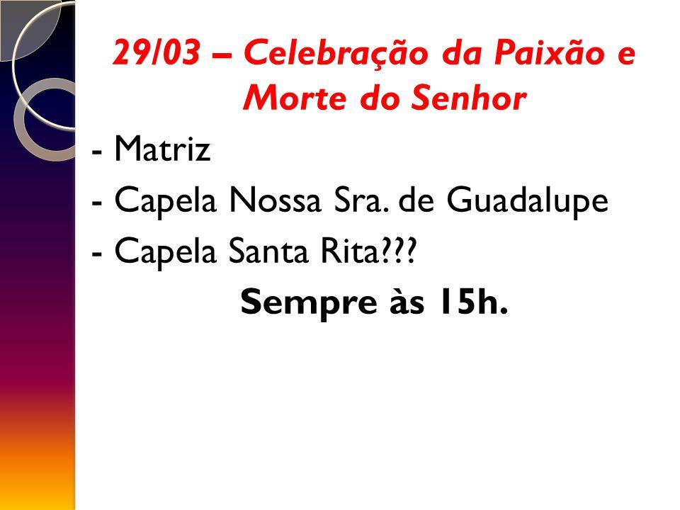 29/03 – Celebração da Paixão e Morte do Senhor - Matriz - Capela Nossa Sra.