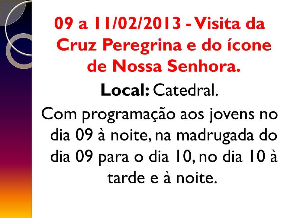 09 a 11/02/2013 - Visita da Cruz Peregrina e do ícone de Nossa Senhora.