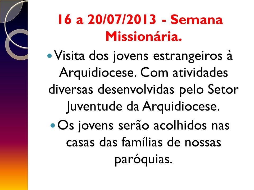 16 a 20/07/2013 - Semana Missionária.Visita dos jovens estrangeiros à Arquidiocese.