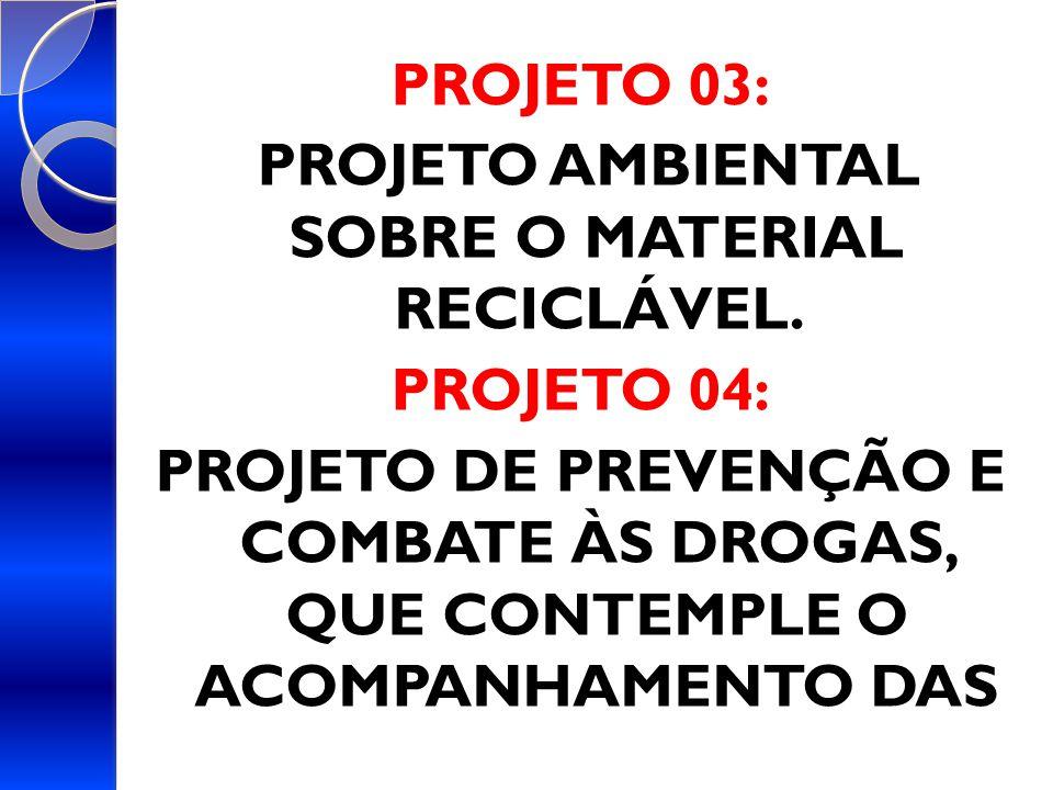 PROJETO 03: PROJETO AMBIENTAL SOBRE O MATERIAL RECICLÁVEL.