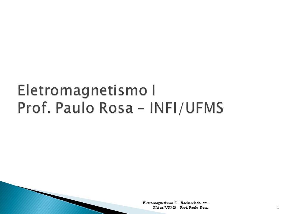 Eletromagnetismo I – Bacharelado em Física/UFMS - Prof. Paulo Rosa1