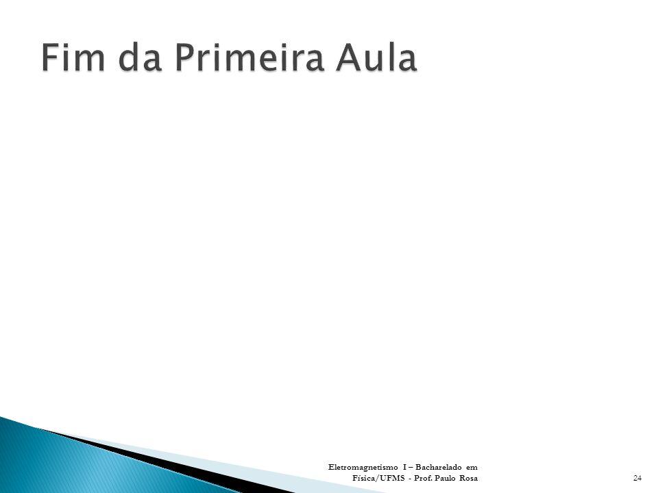 Eletromagnetismo I – Bacharelado em Física/UFMS - Prof. Paulo Rosa24