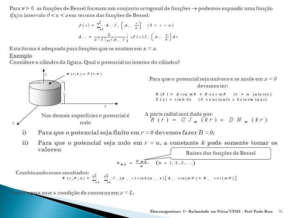 91 Para > 0 as funções de Bessel formam um conjunto ortogonal de funções  podemos expandir uma função f(x) n intervalo 0 < x < a em termos das funções de Bessel: Esta forma é adequada para funções que se anulam em x = a.