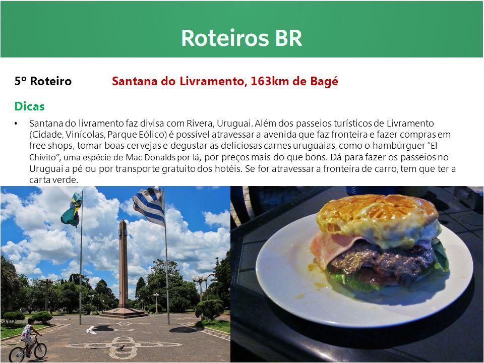 5º Roteiro Santana do Livramento, 163km de Bagé Dicas Santana do livramento faz divisa com Rivera, Uruguai. Além dos passeios turísticos de Livramento