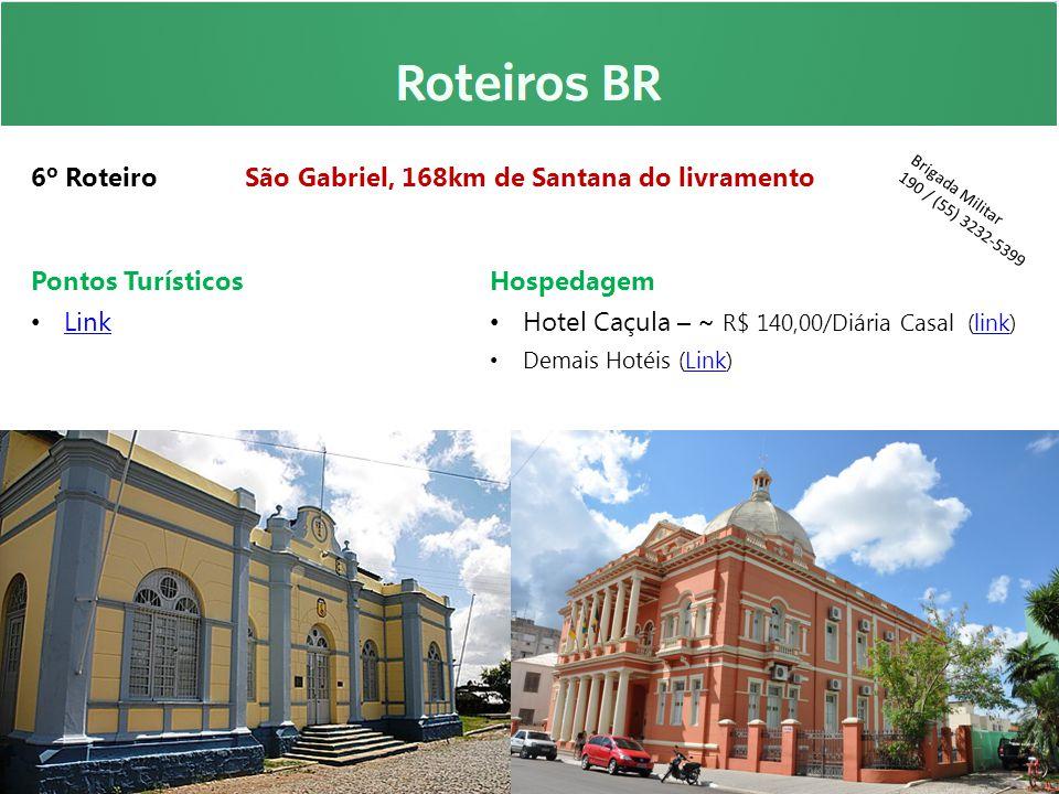 6º Roteiro São Gabriel, 168km de Santana do livramento Pontos Turísticos Link Hospedagem Hotel Caçula – ~ R$ 140,00/Diária Casal (link)link Demais Hot