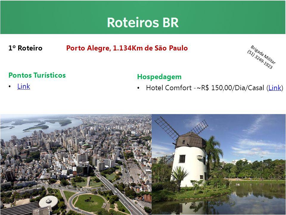 1º Roteiro Porto Alegre, 1.134Km de São Paulo Pontos Turísticos Link Hospedagem Hotel Comfort -~R$ 150,00/Dia/Casal (Link)Link Brigada Militar (51) 32