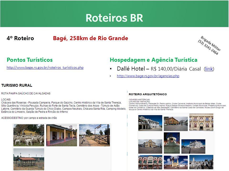 4º Roteiro Bagé, 258km de Rio Grande Pontos Turísticos http://www.bage.rs.gov.br/roteiros_turisticos.php Hospedagem e Agência Turística Dallé Hotel –