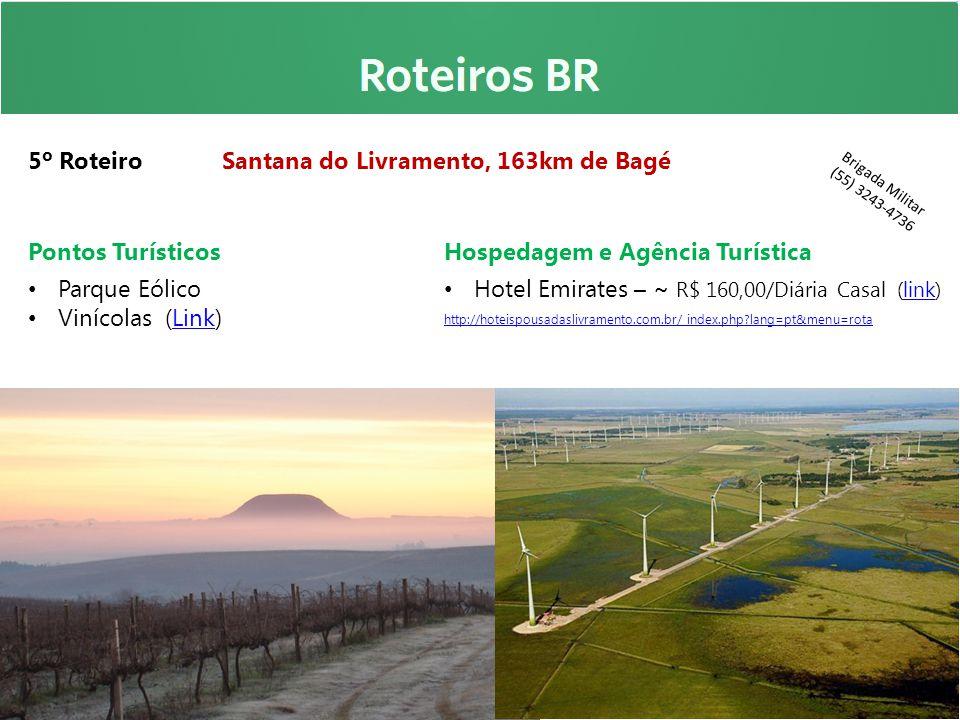 5º Roteiro Santana do Livramento, 163km de Bagé Pontos Turísticos Parque Eólico Vinícolas (Link)Link Hospedagem e Agência Turística Hotel Emirates – ~