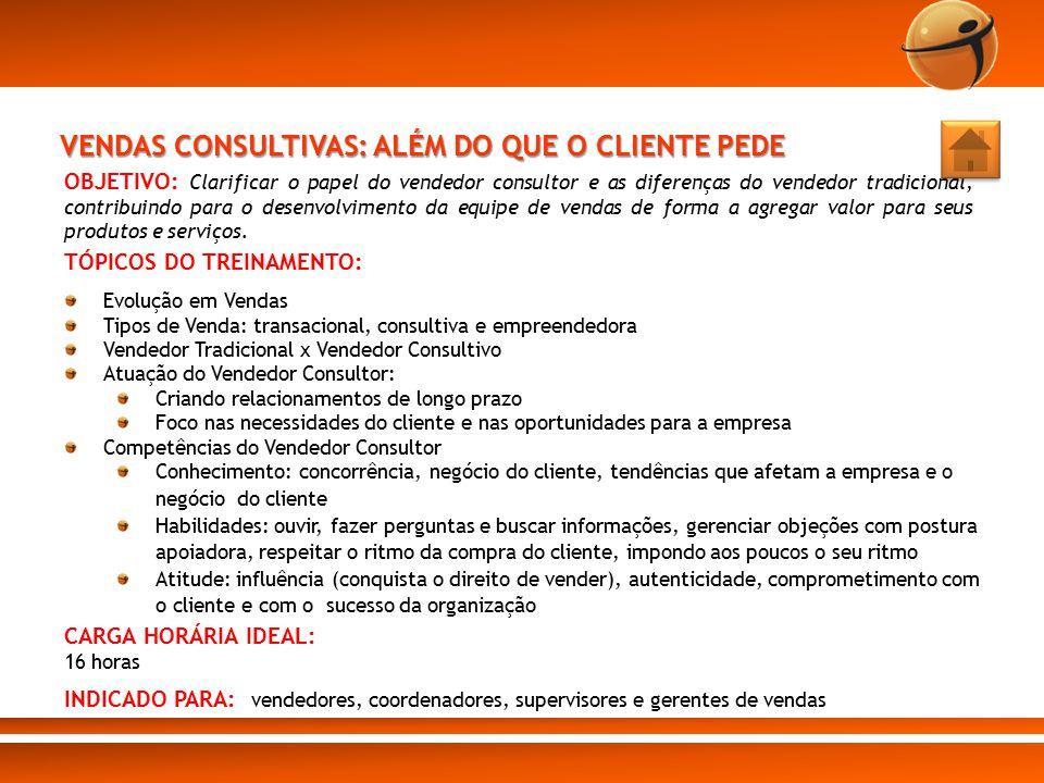 VENDAS CONSULTIVAS: ALÉM DO QUE O CLIENTE PEDE OBJETIVO: Clarificar o papel do vendedor consultor e as diferenças do vendedor tradicional, contribuind