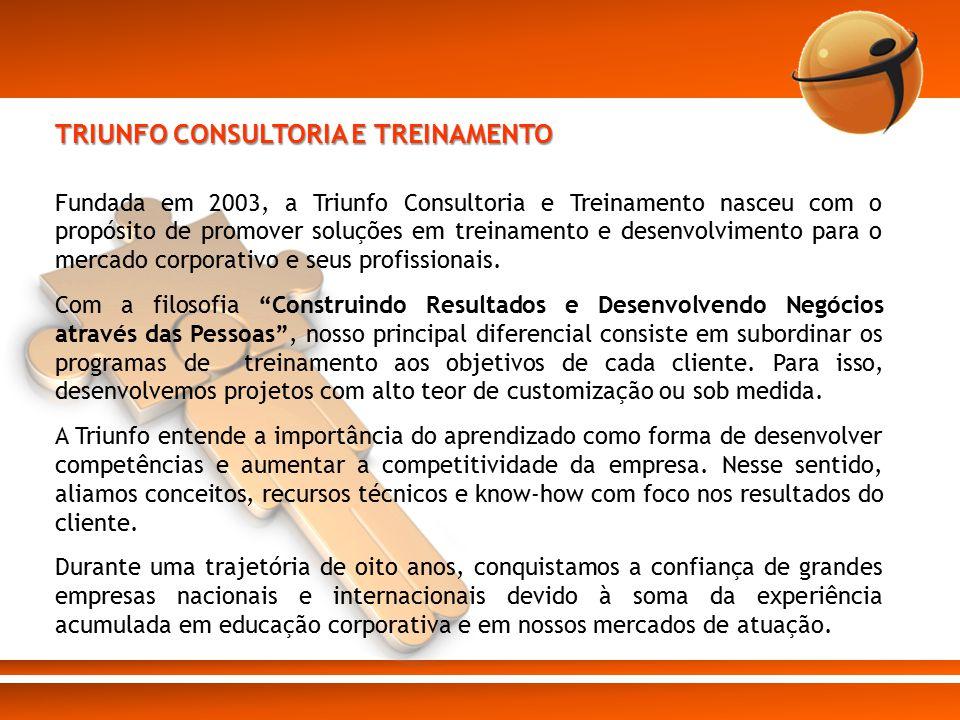 TRIUNFO CONSULTORIA E TREINAMENTO Fundada em 2003, a Triunfo Consultoria e Treinamento nasceu com o propósito de promover soluções em treinamento e de