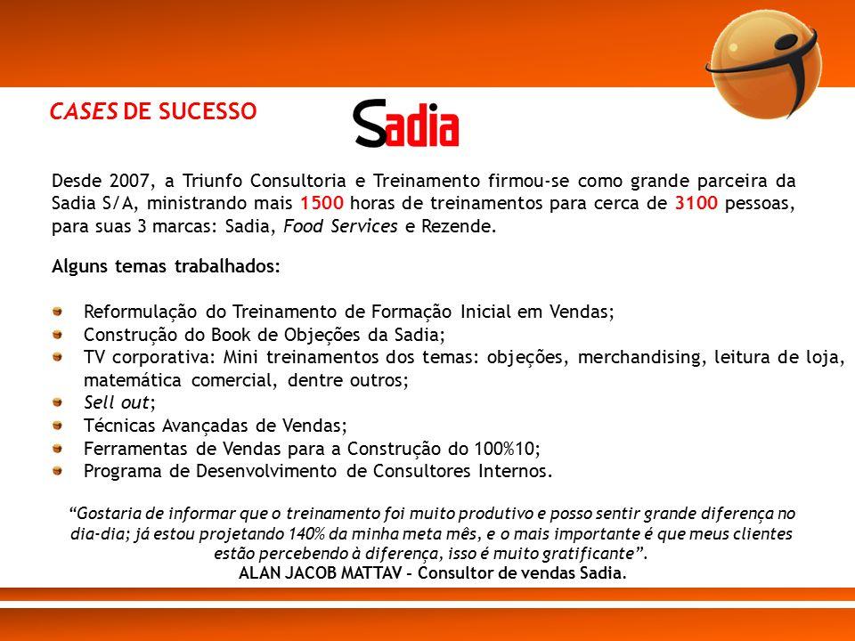 CASES DE SUCESSO Desde 2007, a Triunfo Consultoria e Treinamento firmou-se como grande parceira da Sadia S/A, ministrando mais 1500 horas de treinamen