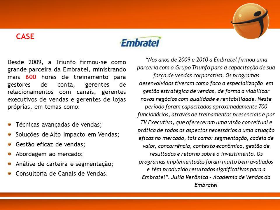 CASE Desde 2009, a Triunfo firmou-se como grande parceira da Embratel, ministrando mais 600 horas de treinamento para gestores de conta, gerentes de r
