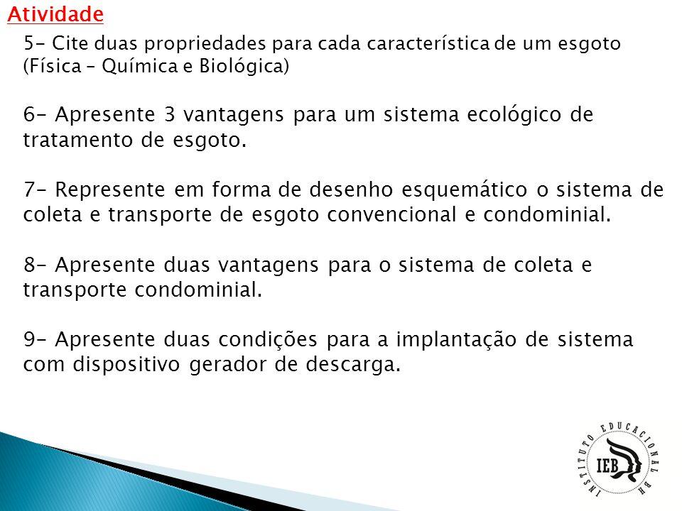 Atividade 5- Cite duas propriedades para cada característica de um esgoto (Física – Química e Biológica) 6- Apresente 3 vantagens para um sistema ecol