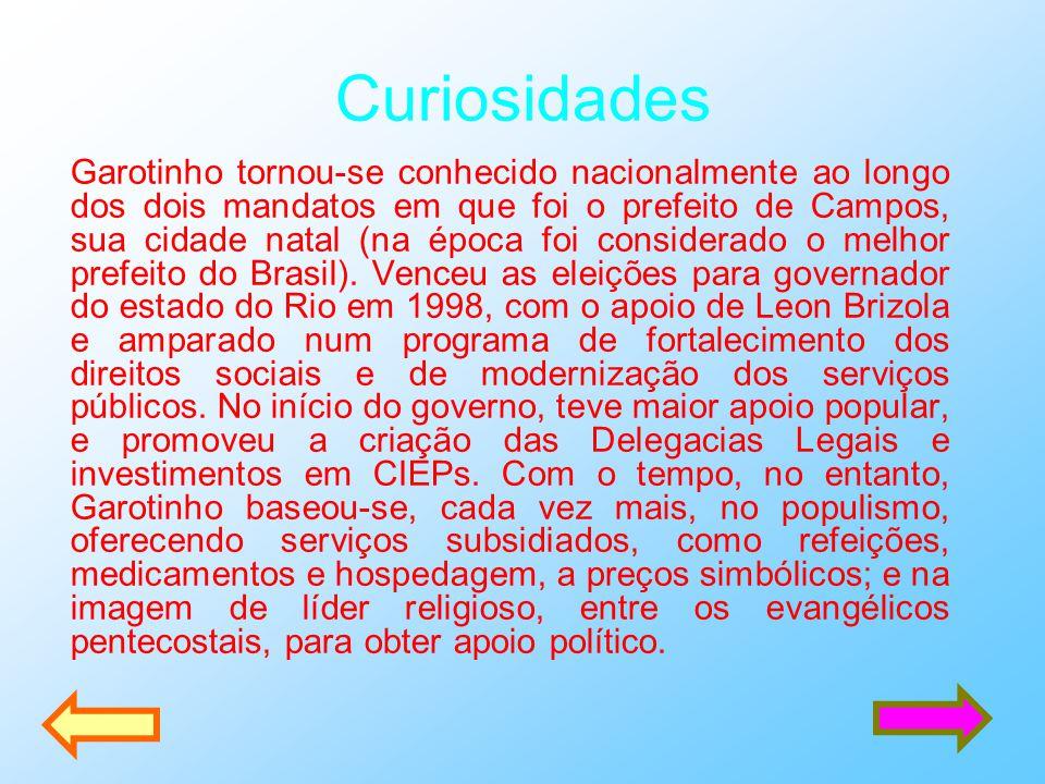 Curiosidades Garotinho tornou-se conhecido nacionalmente ao longo dos dois mandatos em que foi o prefeito de Campos, sua cidade natal (na época foi co