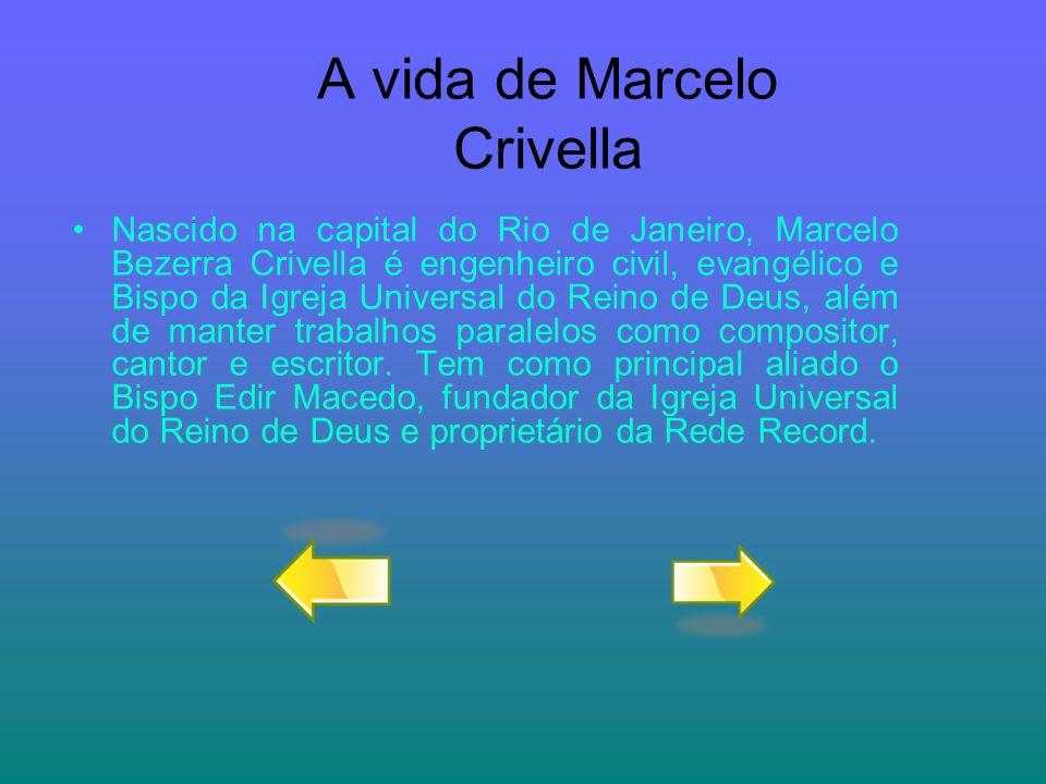 A vida de Marcelo Crivella Nascido na capital do Rio de Janeiro, Marcelo Bezerra Crivella é engenheiro civil, evangélico e Bispo da Igreja Universal d