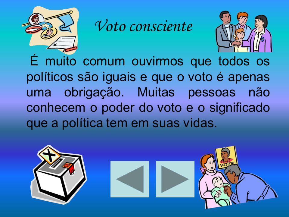 É muito comum ouvirmos que todos os políticos são iguais e que o voto é apenas uma obrigação. Muitas pessoas não conhecem o poder do voto e o signific